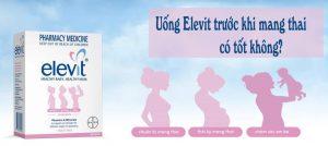 Uống Elevit trước khi mang thai có tốt không?