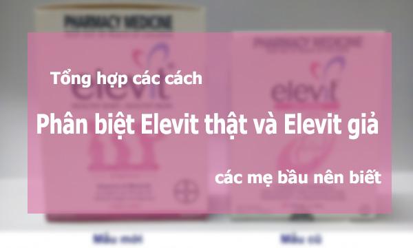 Cách phân biệt Elevit thật và ELevit giả các mẹ bầu nên biết